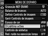 Para utilizar o D-Lighting activo: 1 Seleccionar D-Lighting activo. No menu de disparo (pág. 268), marque D-Lighting activo e prima 2. 2 Seleccionar uma opção.