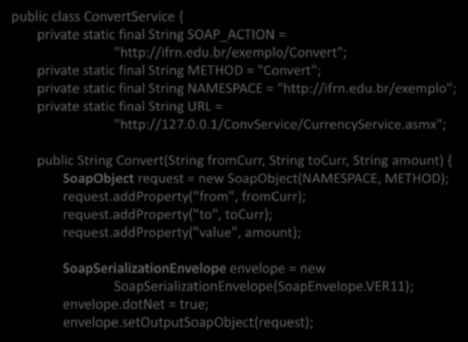 "public class ConvertService { private static final String SOAP_ACTION = ""http://ifrn.edu."