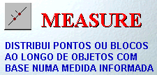 5 - MEASURE (Draw<Point<Measure) ( ME via teclado) Permite dividir uma entidade com POINT ou blocos, com uma