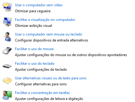 São as opções disponíveis no Painel de Controle do Windows Vista ou Seven com relação a Acessibilidade. Para saber mais: http://windows.microsoft.com/pt- BR/windows7/products/features/accessibility.
