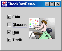 public class CheckBoxDemo extends JPanel { JCheckBox chinbutton; JCheckBox glassesbutton; JCheckBox hairbutton; JCheckBox teethbutton; /* * Four accessory choices provide for 16 different *