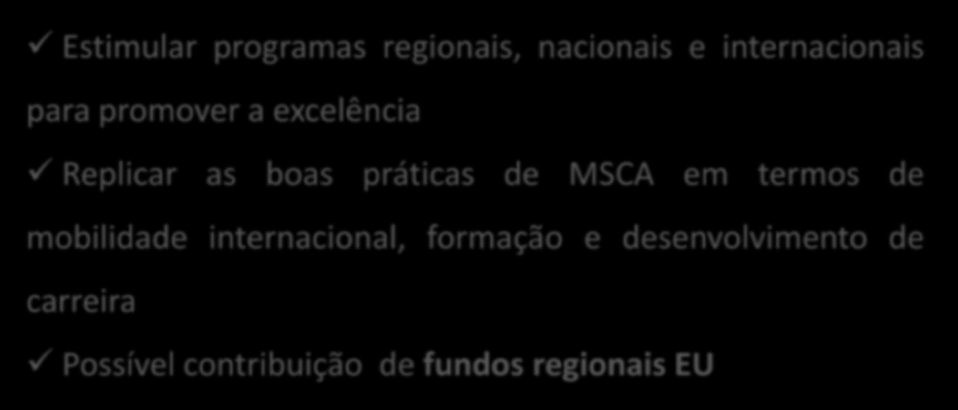 Co-funding of regional, national and international programmes (COFUND) Estimular programas regionais, nacionais e internacionais para promover a excelência