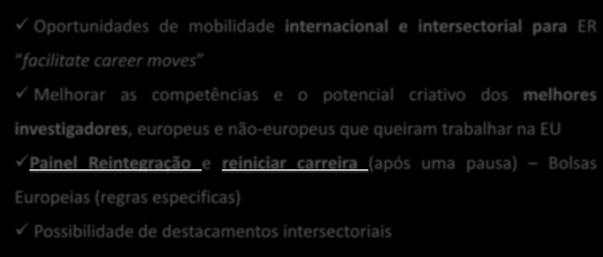 Individual Fellowships (IF) Oportunidades de mobilidade internacional e intersectorial para ER facilitate career moves Melhorar as competências e o potencial criativo dos melhores investigadores,