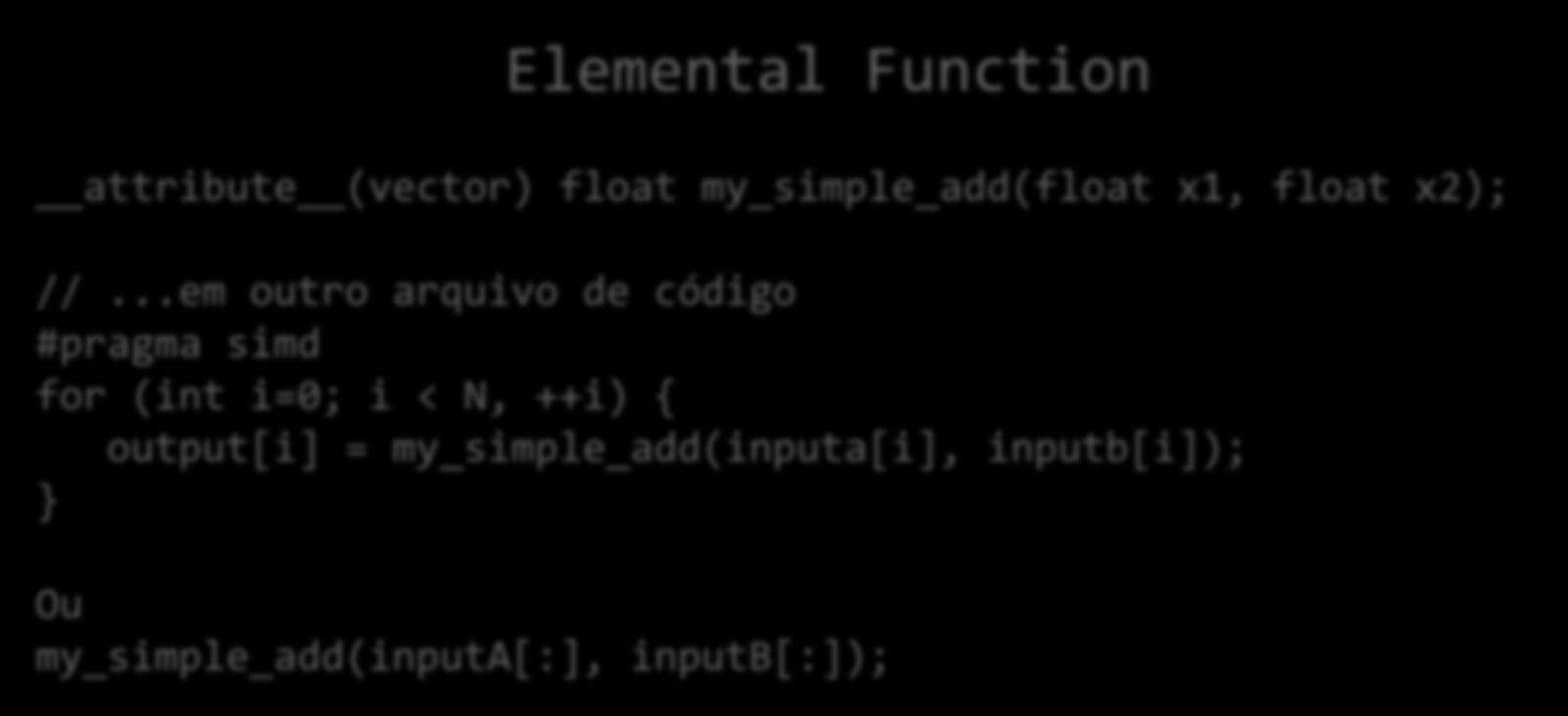 Vetorização com Intel Cilk Plus Elemental functions Lib X float my_simple_add(float x1, float x2){ return x1 + x2; } Elemental Function attribute (vector) float my_simple_add(float