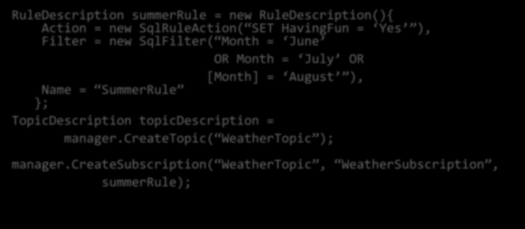 RuleDescription summerrule = new RuleDescription(){ Action = new SqlRuleAction( SET HavingFun = Yes ), Filter = new SqlFilter( Month = June OR Month = July OR [Month] = August