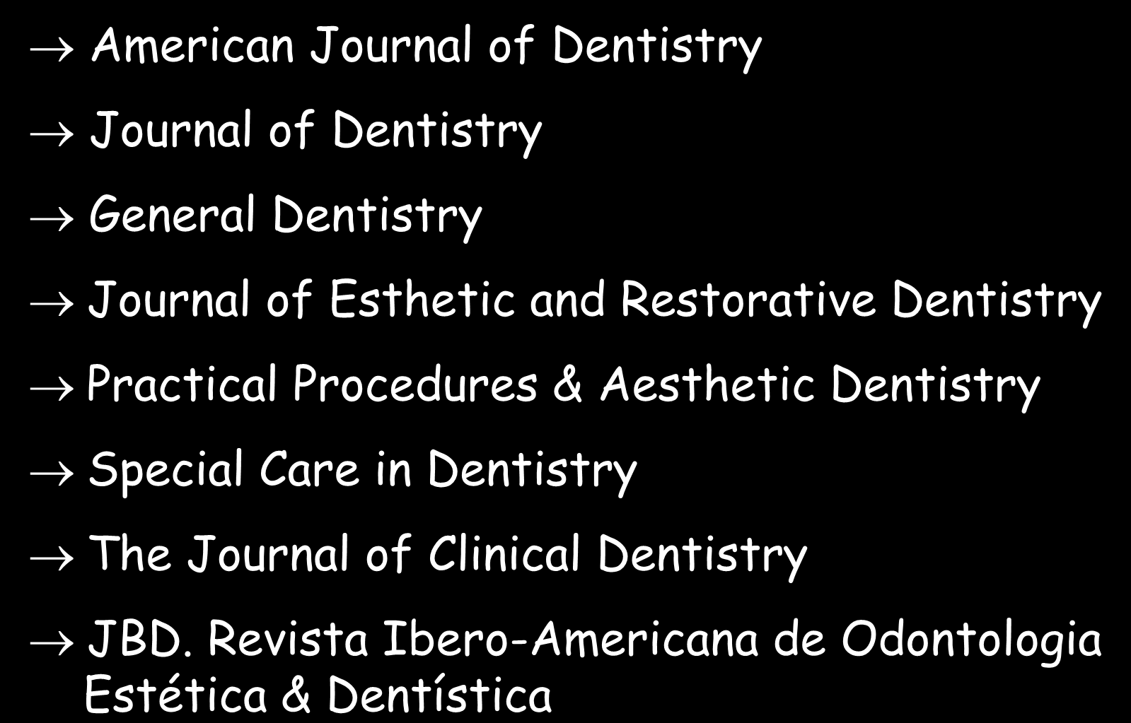 PERIÓDICOS - SUGESTÕES DENTÍSTICA American Journal of Dentistry Journal of Dentistry General Dentistry Journal of Esthetic and Restorative Dentistry Practical
