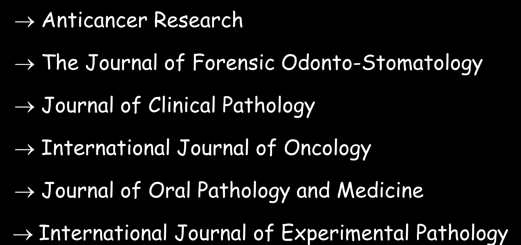 PERIÓDICOS - SUGESTÕES ESTOMATOLOGIA / PATOLOGIA BUCAL Anticancer Research The Journal of Forensic Odonto-Stomatology Journal of