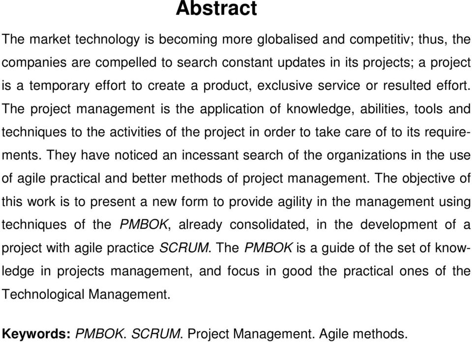 The project management is the application of knowledge, abilities, tools and techniques to the activities of the project in order to take care of to its requirements.