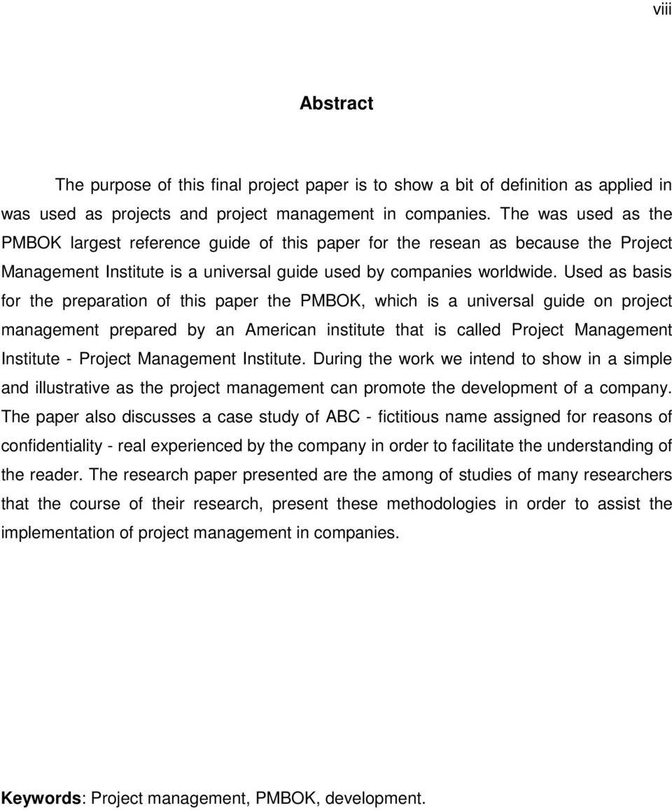 Used as basis for the preparation of this paper the PMBOK, which is a universal guide on project management prepared by an American institute that is called Project Management Institute - Project