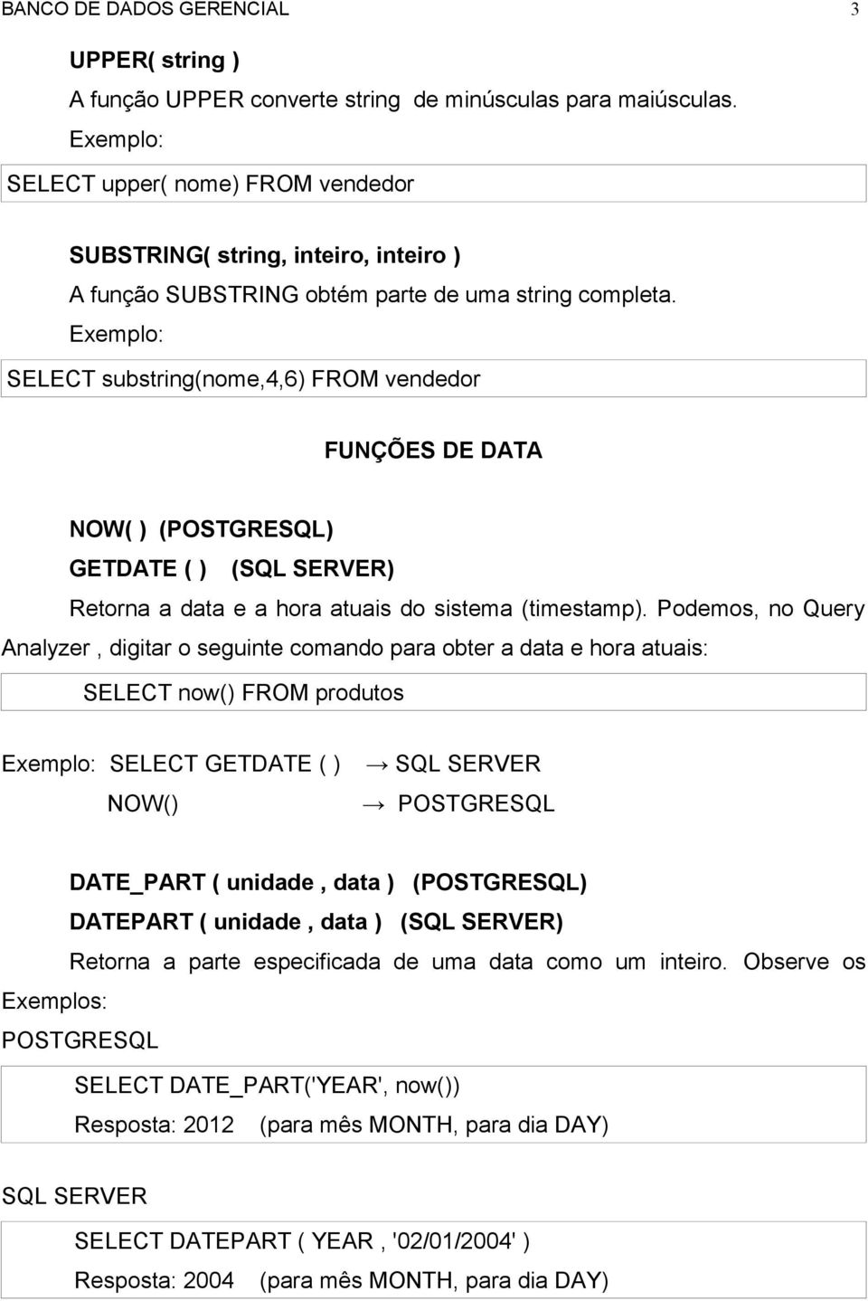 SELECT substring(nome,4,6) FROM vendedor FUNÇÕES DE DATA NOW( ) (POSTGRESQL) GETDATE ( ) (SQL SERVER) Retorna a data e a hora atuais do sistema (timestamp).