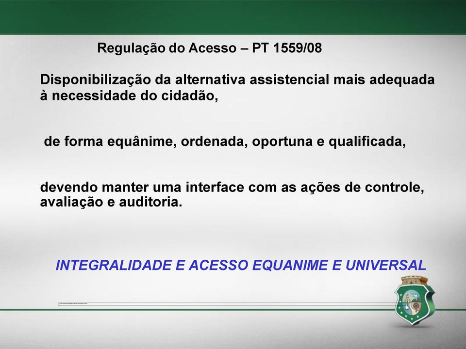 ordenada, oportuna e qualificada, devendo manter uma interface com as