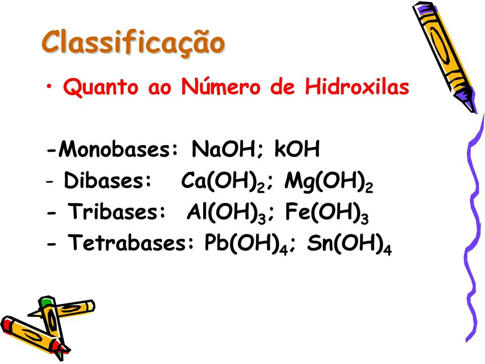 Dibases: Ca(OH) 2 ; Mg(OH) 2 - Tribases: