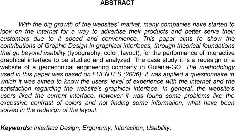 This paper aims to show the contributions of Graphic Design in graphical interfaces, through theorical foundations that go beyond usability (typography, color, layout), for the performance of