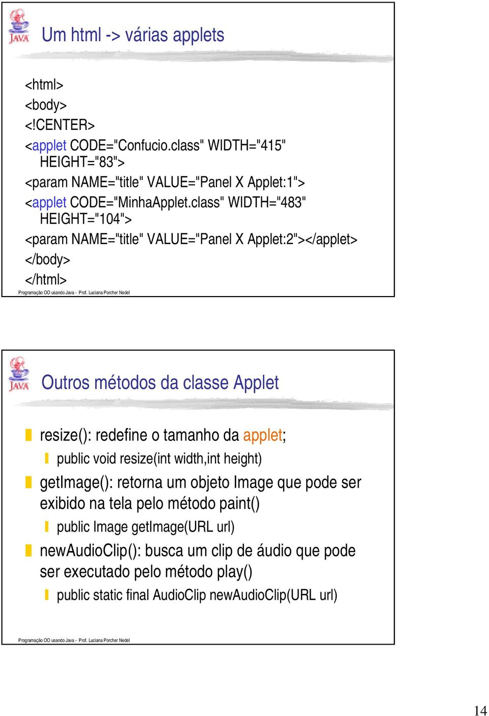 "class"" WIDTH=""483"" HEIGHT=""104""> <param NAME=""title"" VALUE=""Panel X Applet:2""></applet> </body> </html> Outros métodos da classe Applet resize(): redefine o"