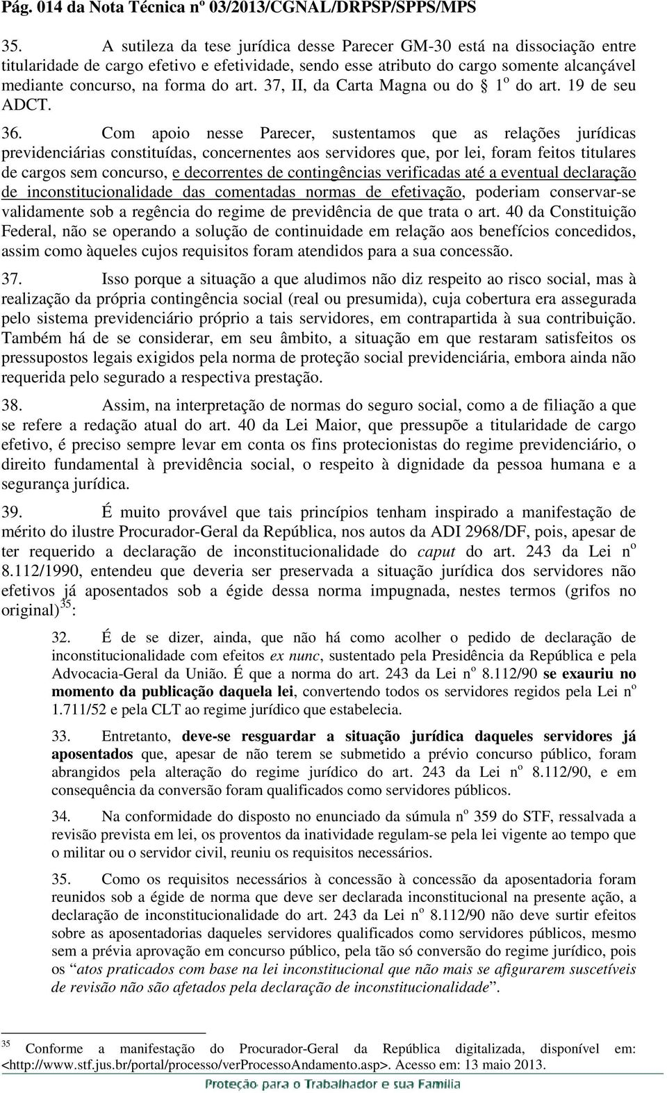 art. 37, II, da Carta Magna ou do 1 o do art. 19 de seu ADCT. 36.