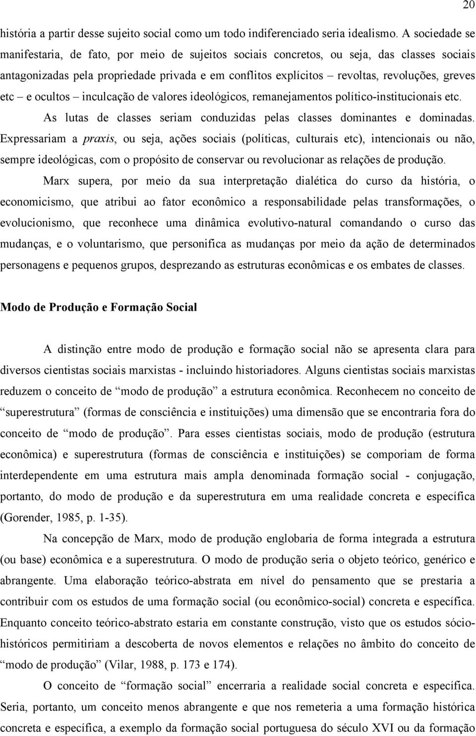 greves etc e ocultos inculcação de valores ideológicos, remanejamentos político-institucionais etc. As lutas de classes seriam conduzidas pelas classes dominantes e dominadas.