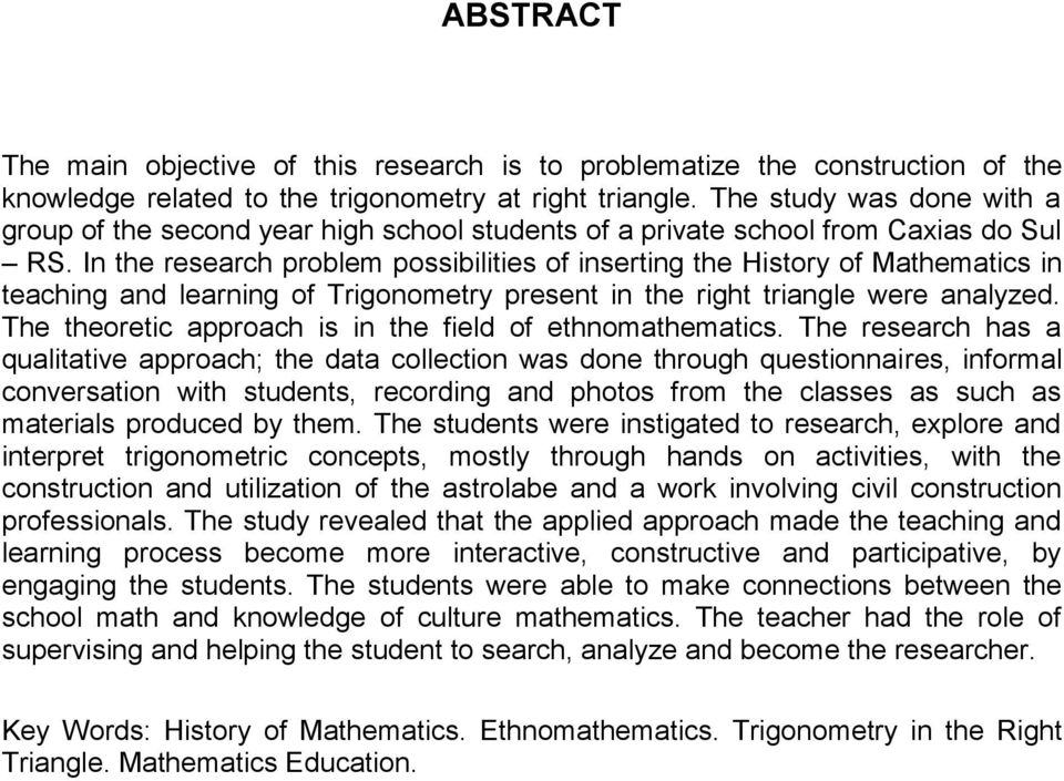 In the research problem possibilities of inserting the History of Mathematics in teaching and learning of Trigonometry present in the right triangle were analyzed.