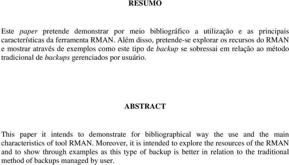 backups gerenciados por usuário. ABSTRACT This paper it intends to demonstrate for bibliographical way the use and the main characteristics of tool RMAN.