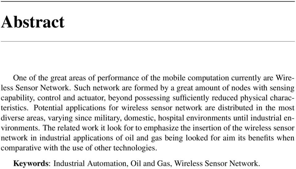 Potential applications for wireless sensor network are distributed in the most diverse areas, varying since military, domestic, hospital environments until industrial environments.