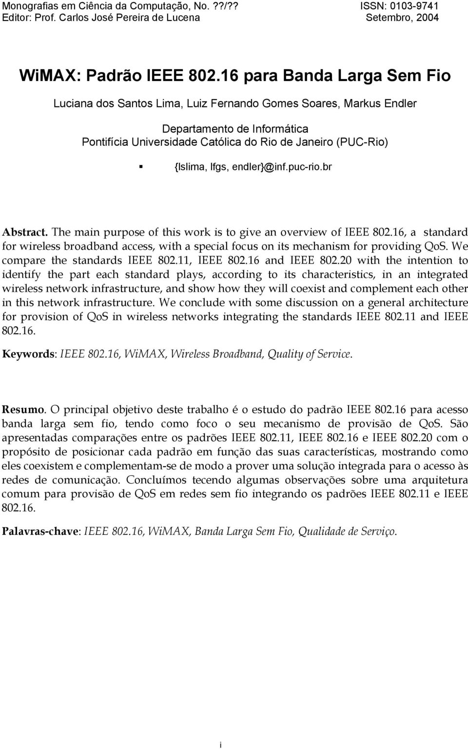 endler}@inf.puc-rio.br Abstract. The main purpose of this work is to give an overview of IEEE 802.16, a standard for wireless broadband access, with a special focus on its mechanism for providing QoS.