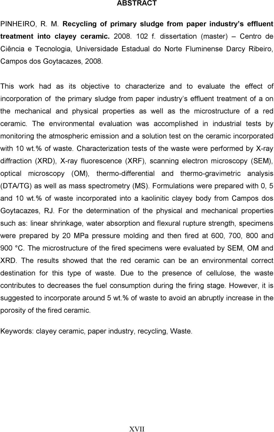 This work had as its objective to characterize and to evaluate the effect of incorporation of the primary sludge from paper industry s effluent treatment of a on the mechanical and physical