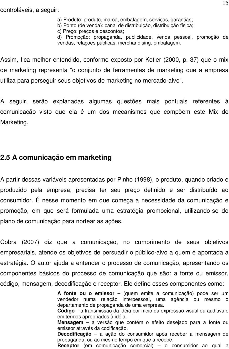 37) que o mix de marketing representa o conjunto de ferramentas de marketing que a empresa utiliza para perseguir seus objetivos de marketing no mercado-alvo.
