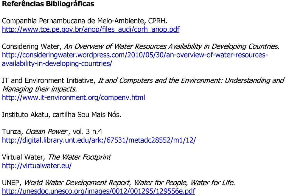 com/2010/05/30/an-overview-of-water-resourcesavailability-in-developing-countries/ IT and Environment Initiative, It and Computers and the Environment: Understanding and Managing their impacts.