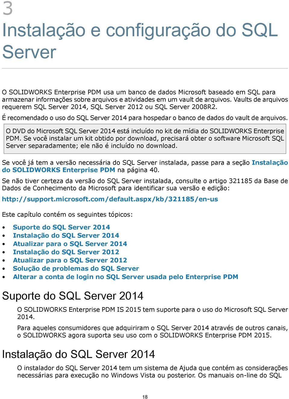 O DVD do Microsoft SQL Server 2014 está incluído no kit de mídia do SOLIDWORKS Enterprise PDM.