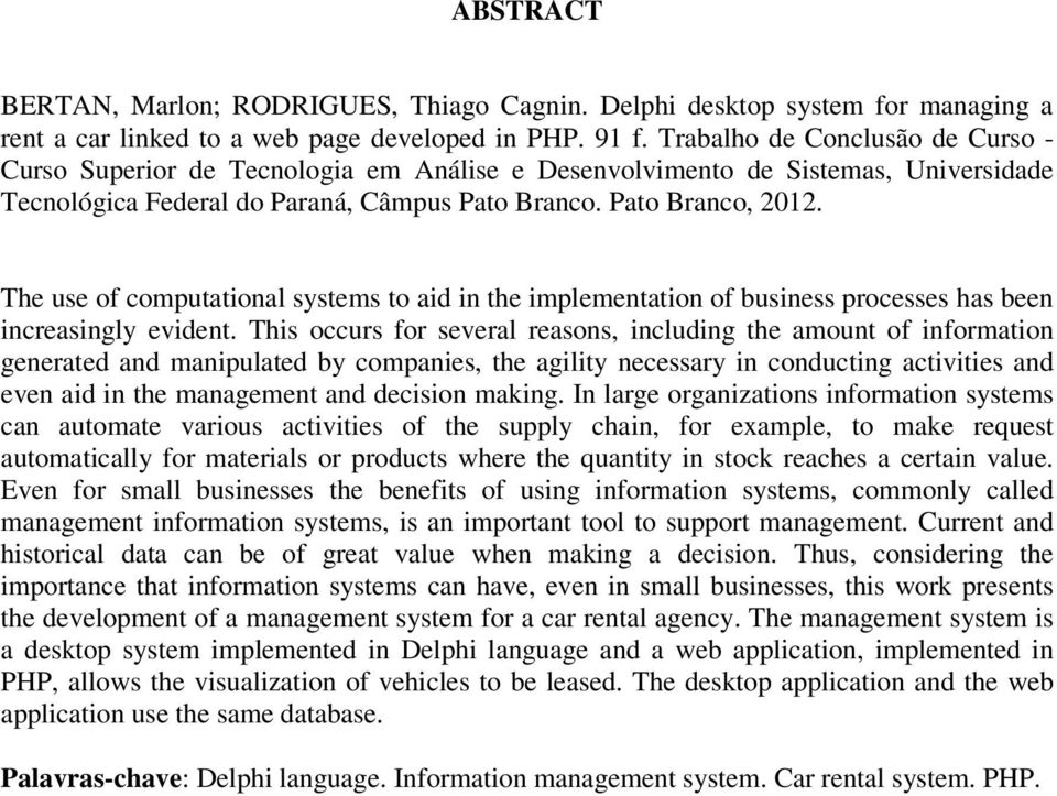 The use of computational systems to aid in the implementation of business processes has been increasingly evident.