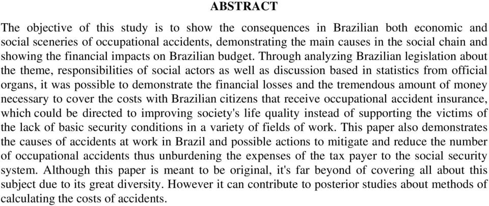 Through analyzing Brazilian legislation about the theme, responsibilities of social actors as well as discussion based in statistics from official organs, it was possible to demonstrate the financial