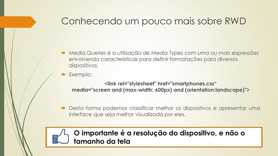 "css media=""screen and (max-width: 600px) and (orientation:landscape)""> Desta forma podemos classificar melhor os"