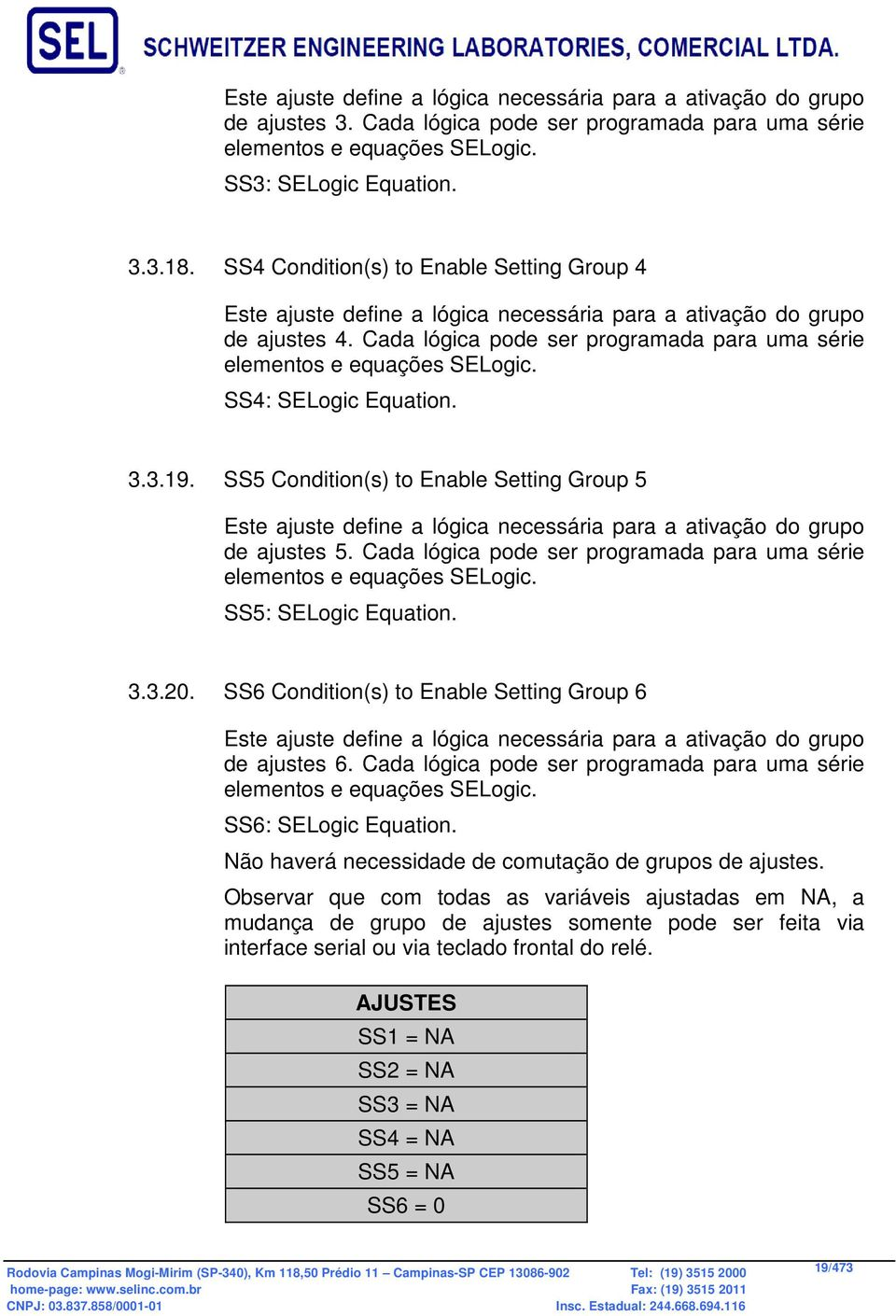SS4: SELogic Equation. 3.3.19. SS5 Condition(s) to Enable Setting Group 5 Este ajuste define a lógica necessária para a ativação do grupo de ajustes 5.