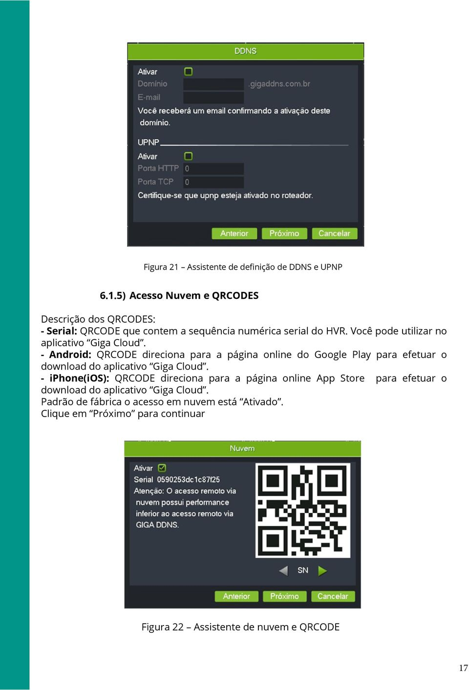 - Android: QRCODE direciona para a página online do Google Play para efetuar o download do aplicativo Giga Cloud.