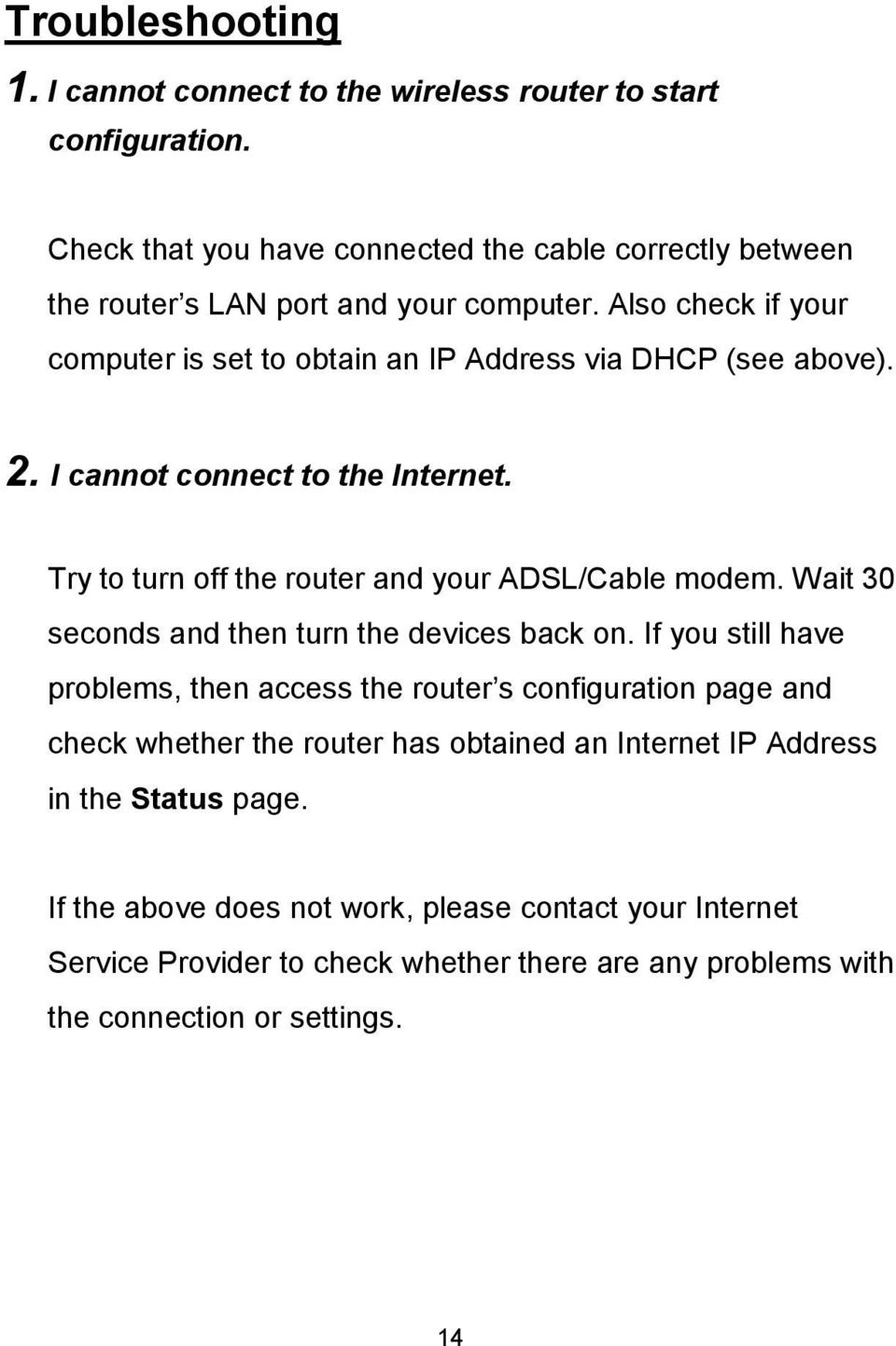 Also check if your computer is set to obtain an IP Address via DHCP (see above). 2. I cannot connect to the Internet. Try to turn off the router and your ADSL/Cable modem.