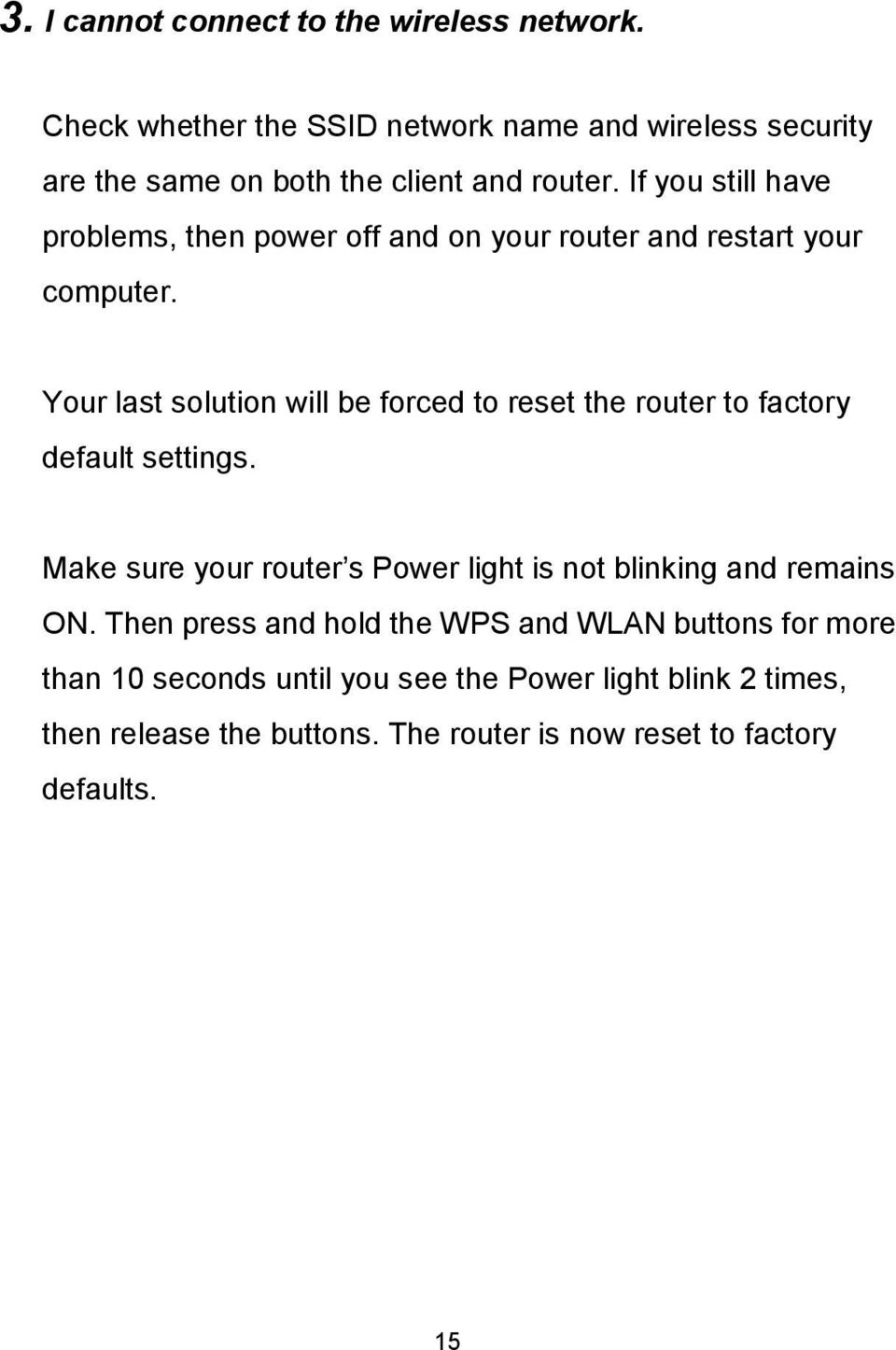 If you still have problems, then power off and on your router and restart your computer.