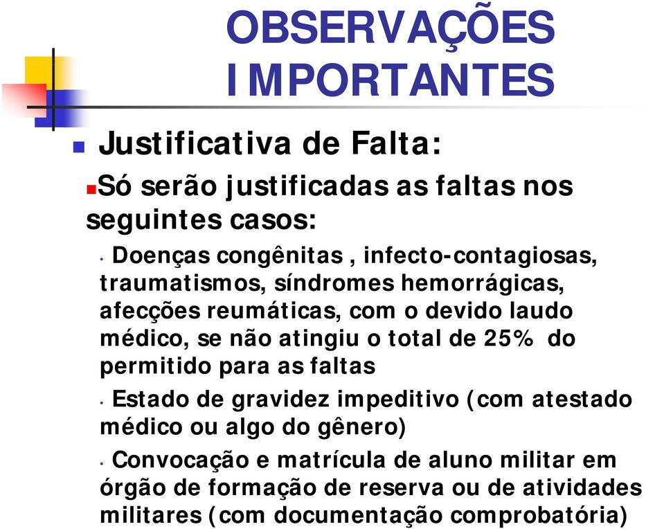 o total de 25% do permitido para as faltas Estado de gravidez impeditivo (com atestado médico ou algo do gênero)