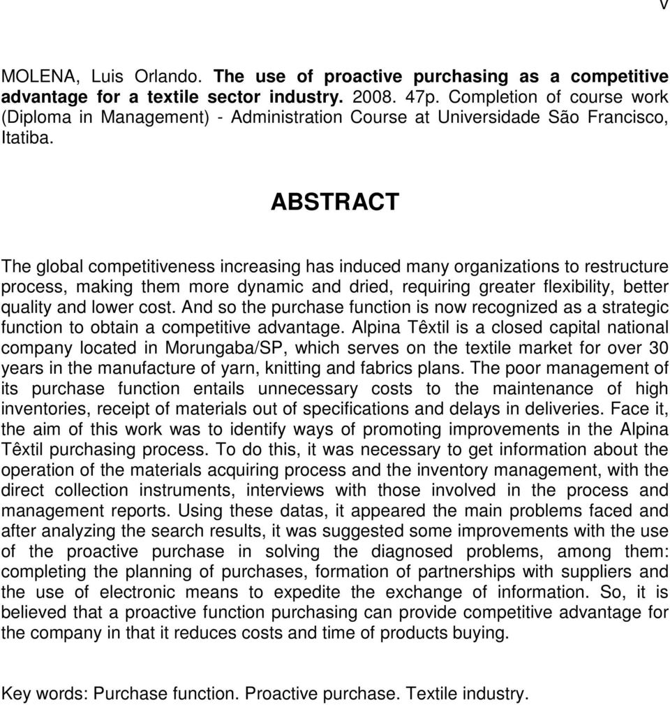 ABSTRACT The global competitiveness increasing has induced many organizations to restructure process, making them more dynamic and dried, requiring greater flexibility, better quality and lower cost.