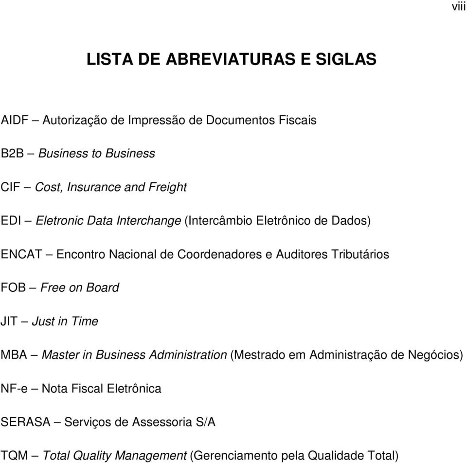 e Auditores Tributários FOB Free on Board JIT Just in Time MBA Master in Business Administration (Mestrado em Administração de