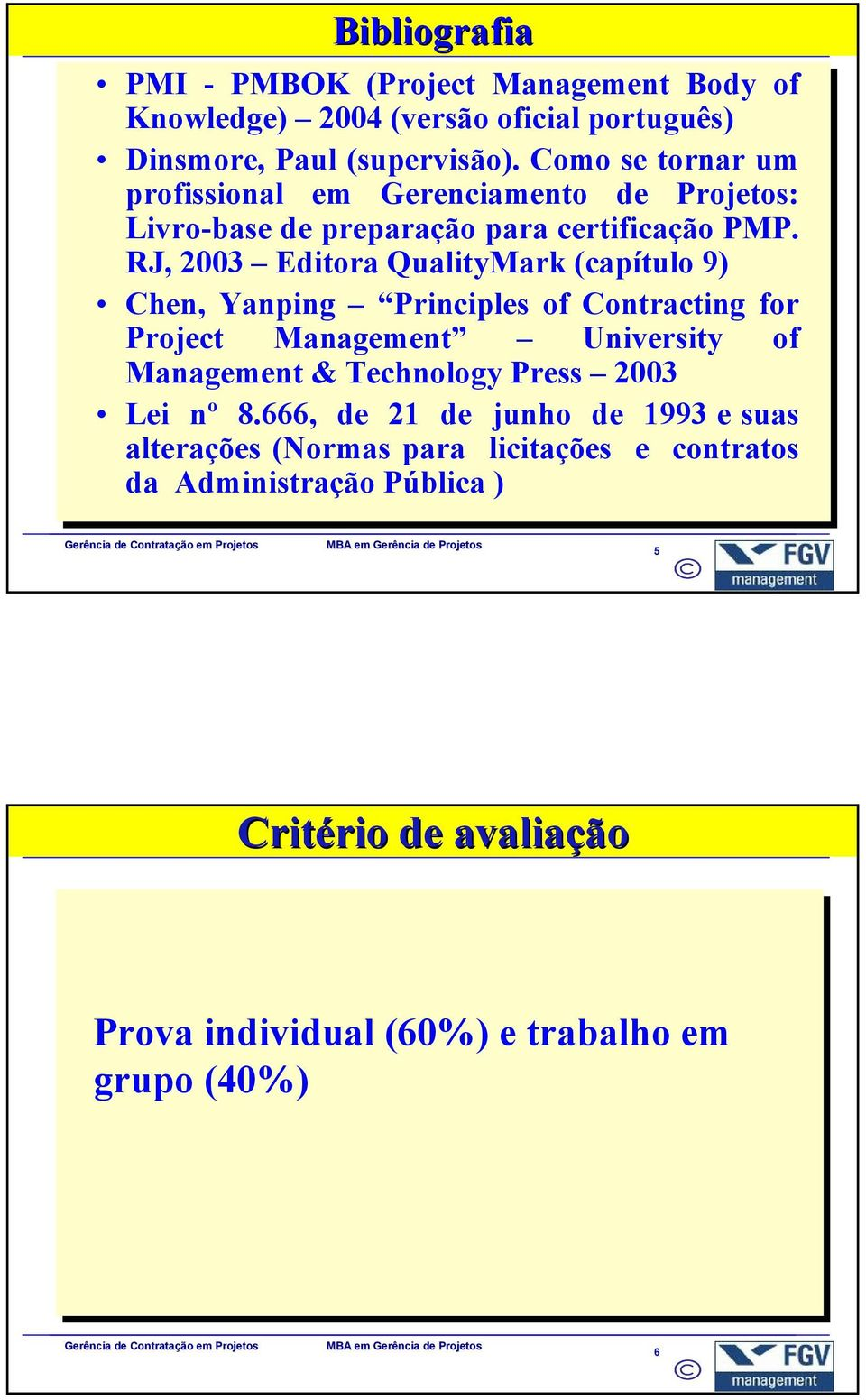 RJ, 2003 Editora QualityMark (capítulo 9) 9) Chen, Yanping Principles of of Contracting for Project Management University of of Management &