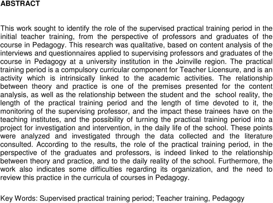 This research was qualitative, based on content analysis of the interviews and questionnaires applied to supervising professors and graduates of the course in Pedagogy at a university institution in