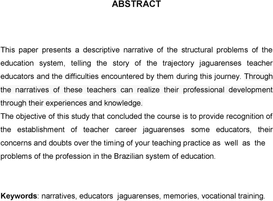 The objective of this study that concluded the course is to provide recognition of the establishment of teacher career jaguarenses some educators, their concerns and doubts over the