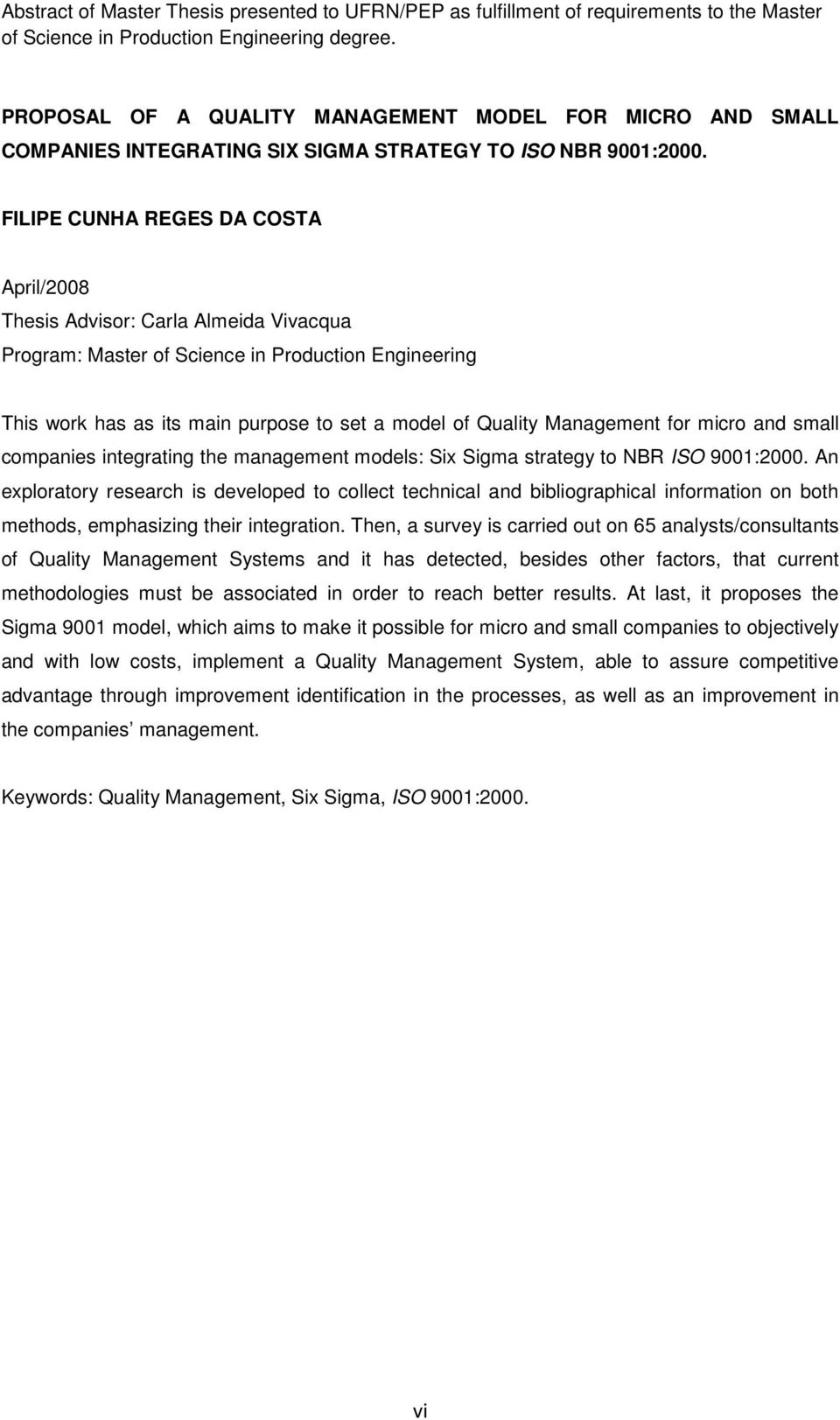 FILIPE CUNHA REGES DA COSTA April/2008 Thesis Advisor: Carla Almeida Vivacqua Program: Master of Science in Production Engineering This work has as its main purpose to set a model of Quality