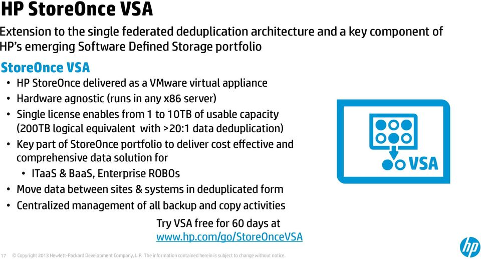 equivalent with >20:1 data deduplication) Key part of StoreOnce portfolio to deliver cost effective and comprehensive data solution for ITaaS & BaaS, Enterprise ROBOs