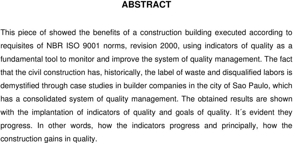 The fact that the civil construction has, historically, the label of waste and disqualified labors is demystified through case studies in builder companies in the city of Sao