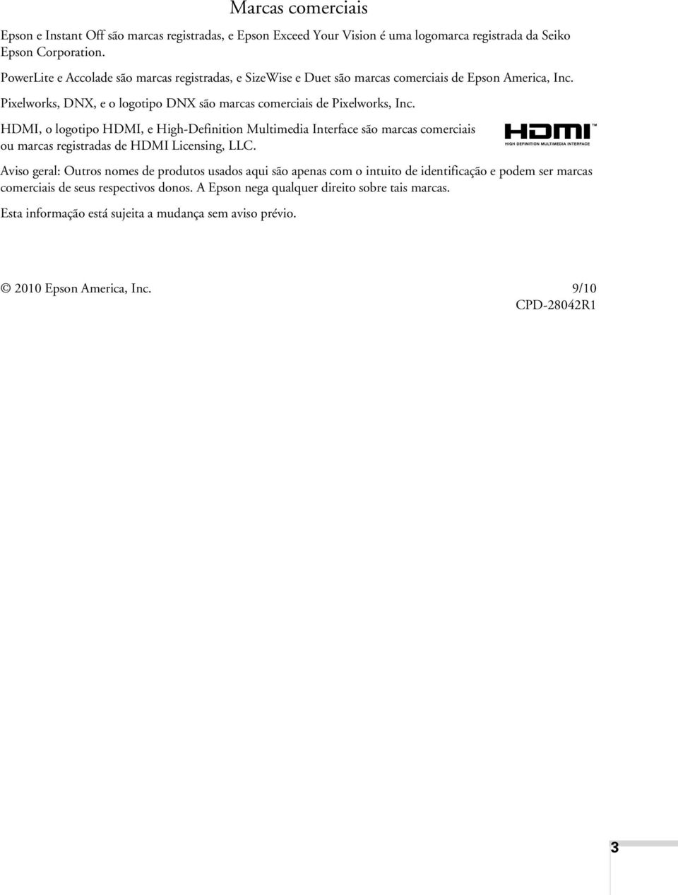 HDMI, o logotipo HDMI, e High-Definition Multimedia Interface são marcas comerciais ou marcas registradas de HDMI Licensing, LLC.