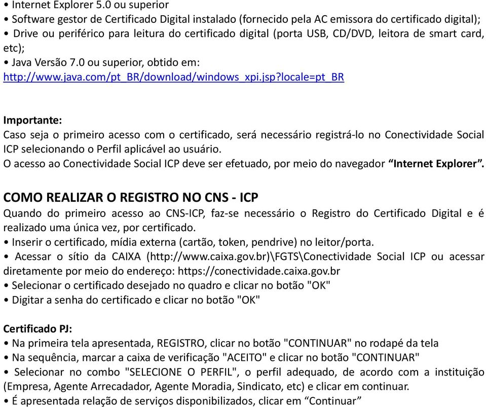 de smart card, etc); Java Versão 7.0 ou superior, obtido em: http://www.java.com/pt_br/download/windows_xpi.jsp?