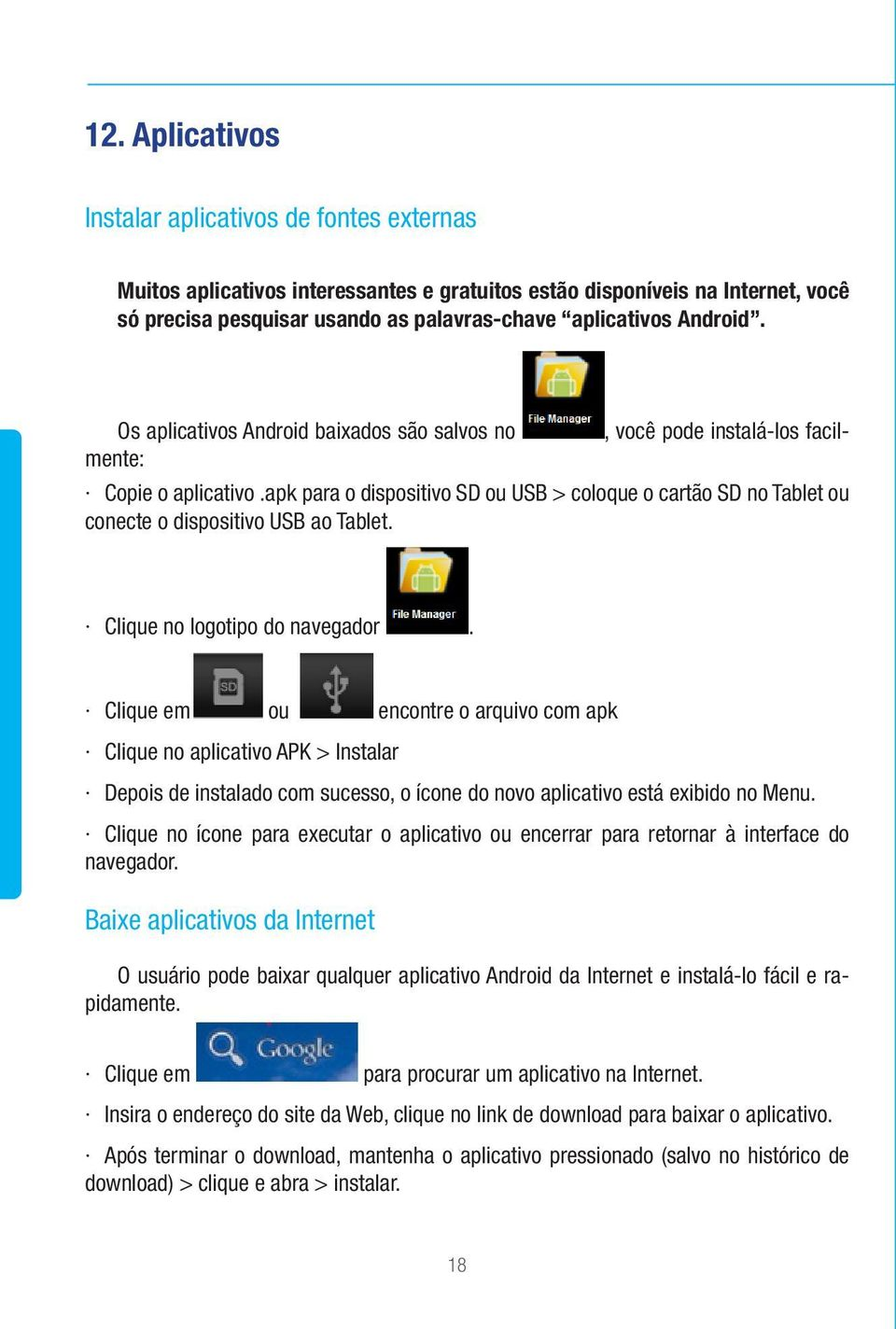 apk para o dispositivo SD ou USB > coloque o cartão SD no Tablet ou conecte o dispositivo USB ao Tablet. Clique no logotipo do navegador.