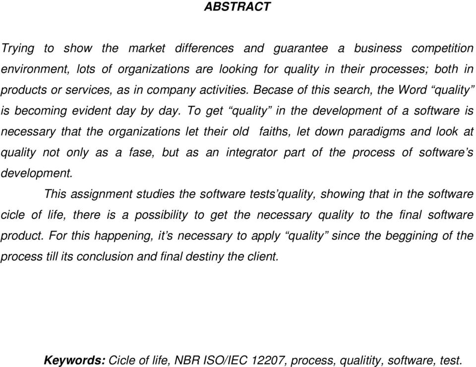 To get quality in the development of a software is necessary that the organizations let their old faiths, let down paradigms and look at quality not only as a fase, but as an integrator part of the