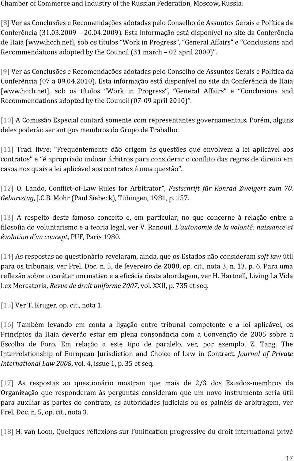 net], sob os títulos Work in Progress, General Affairs e Conclusions and Recommendations adopted by the Council (31 march 02 april 2009).