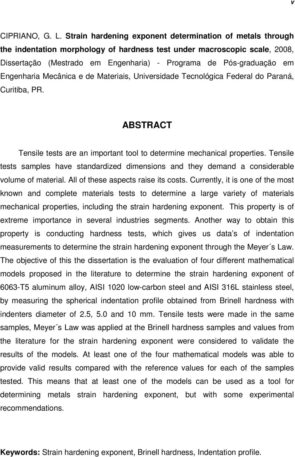 em Engenharia Mecânica e de Materiais, Universidade Tecnológica Federal do Paraná, Curitiba, PR. ABSTRACT Tensile tests are an important tool to determine mechanical properties.